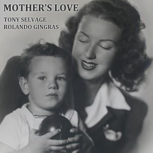 Tony Selvage | MOTHER'S LOVE